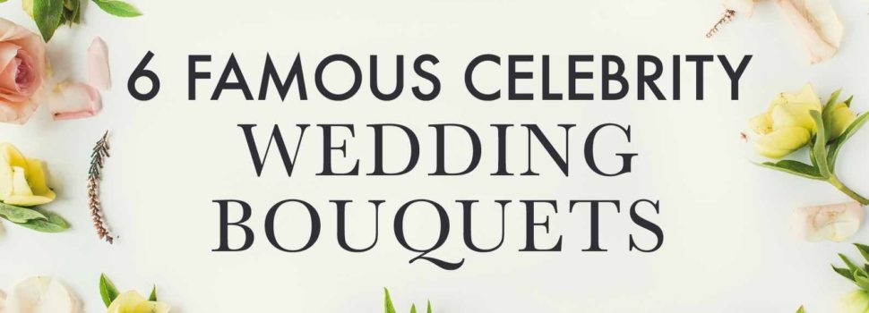 6 Famous Celebrity Wedding Bouquets